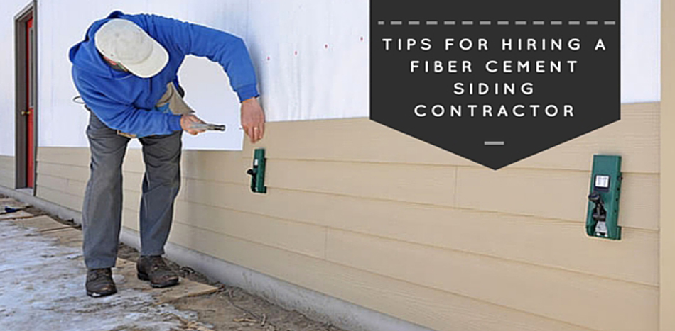 Tips for hiring fiber cement siding contractors 2016